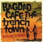 EVERYTHING / BAGDAD CAFE THE trench town