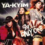 STILL ONLY ONE(期間限定価格盤) / YA-KYIM (ヤキーム)