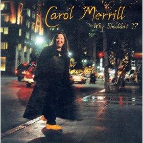 Carol Merrill(Why Shouldn't I?)