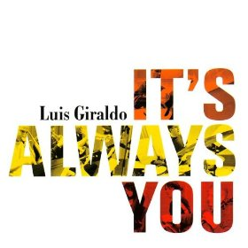 Luis Giraldo(It's Always You )
