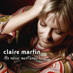 Claire Martin (He Never Mentioned Love )