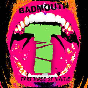 badmouth-t-part-three-of-hate